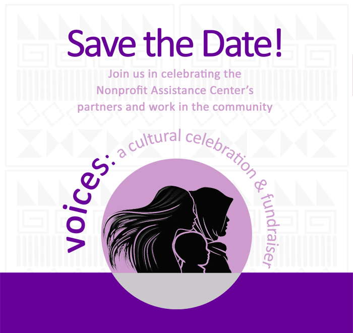 Voices: A cultural celebration and fundraiser — Save the Date! Join us in celebrating the Nonprofit Assistance Center